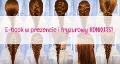 """Dwie niespodzianki: e-book """"10 warkoczy krok po kroku"""" w prezencie i fryzurowy konkurs z nagrodami! #fryzury #krokpokroku #hairtutorials #ebook #prezent #hairblog #konkurs"""