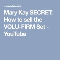 Mary Kay SECRET: How to sell the VOLU-FIRM Set - YouTube
