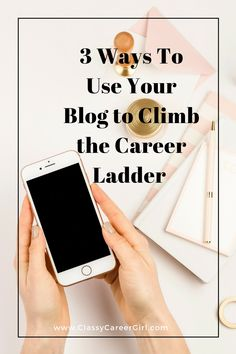 3 Ways To Use Your Blog to Climb the Career Ladder | Classy Career Girl