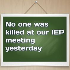 Lost and Tired   –  No one was killed at our IEP meeting yesterday…so that's good right?