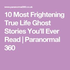 10 Most Frightening True Life Ghost Stories You'll Ever Read Paranormal 360 Real Ghost Stories, Bizarre Stories, Spooky Stories, True Stories, Childhood Ruined, Scary Tales, Strange Events, Real Ghosts, Urban Legends