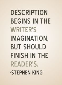 """""""Description begins in the writer's imagination, but it should finish in the reader's."""" - Stephen King #quotes #writing"""