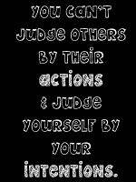 You can't judge others by their actions & judge yourself by your intentions. **Free Printable**