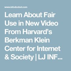 Learn About Fair Use in New Video From Harvard's Berkman Klein Center for Internet & Society | LJ INFOdocket