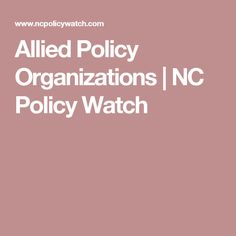Allied Policy Organizations | NC Policy Watch