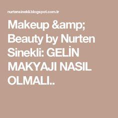 Makeup & Beauty by Nurten Sinekli: GELİN MAKYAJI NASIL OLMALI..