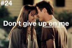 A Walk to Remember- This wasn't a quote from the movie, but Landon & Jamie both proved that they would never give up on each other.