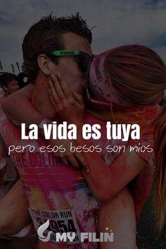 La vida es tuya pero esos besos son míos ...