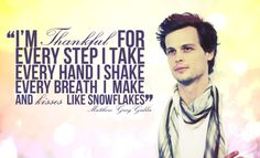 I'm ThankFul For Every Step I Take...Matt Gray Gubler from Criminal Minds Quotes.