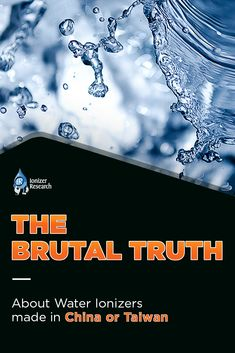 The Brutal Truth About Water Ionizers Made in China or Taiwan - Water Ionizer Research
