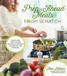 about Prep-Ahead Meals from Scratch: Quick & Easy Batch Cooking Techniques and Recipes Prep-Ahead Meals from Scratch : Quick and Easy Batch Cooking Techniques and.Prep-Ahead Meals from Scratch : Quick and Easy Batch Cooking Techniques and. Batch Cooking, Cooking Tips, Cooking Recipes, Healthy Recipes, Quick Recipes, Grilling Recipes, Cooking Photos, Cooking Bacon, Cooking Games