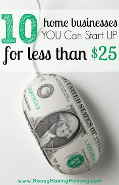Low Cost Home Business? 10 You Can Start for $25 or Less!