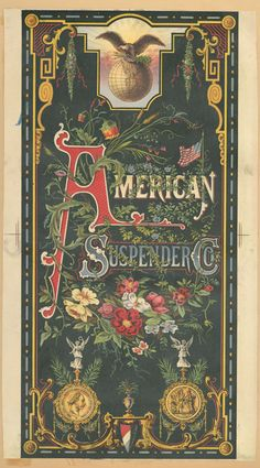 [An advertisement for the American Suspender Co. depicting flowers, the globe, an eagle, American flags, statuettes, med... ([c1876-1890])