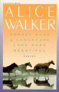 Horses Make A Landscape Look More Beautiful - Alice Walker Alice Walker, Beautiful Poetry, Horses, Landscape, Mustang, Books, Website, American, Scenery
