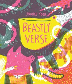 Beastly Verse by JooHee Yoon | 17 Of The Most Beautifully Illustrated Picture Books In 2015