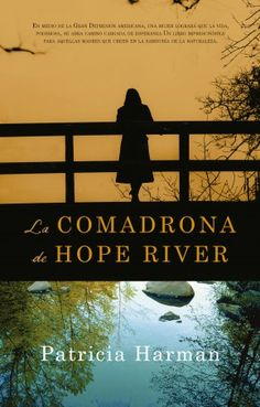 La comadrona de Hope River Patricia Harman  «Un relato hermoso y profundo».Kirkus Reviews   En medio de la Gran Depresión americana, una mujer logrará que la vida, poderosa, se abra camino cargada de esperanza.    Un libro imprescindible para aquellas madres que creen en la sabiduría de la madre naturaleza.