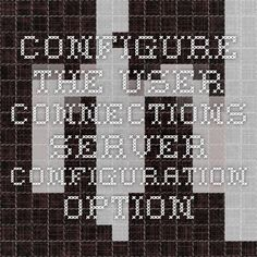 Configure the user connections Server Configuration Option