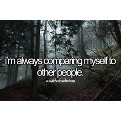 """I'm always comparing myself to other people.""  #AndThatsWhoIAm"