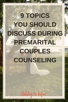 9 Topics To Discuss During Premarital Couples Counseling