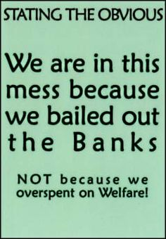 Stating the obvious. We are in this mess because we bailed out the banks. Not because we are overspent on welfare!
