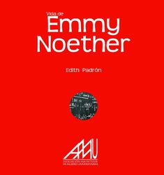 Vida y obra de Emmy Noether -  Padrón, Edith | Noether, Emmy | Madrid : Eila, 2015.
