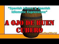 A ojo de buen cubero - Spanish Idioms & Spanish Idiomatic Expressions (Modismos) - YouTube