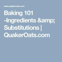 Baking 101 -Ingredients & Substitutions | QuakerOats.com