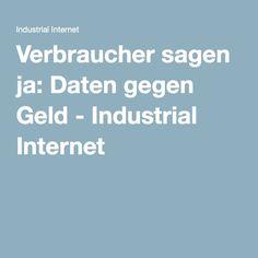 Verbraucher sagen ja: Daten gegen Geld - Industrial Internet