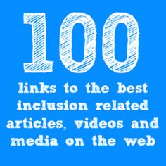 100 links to the best inclusion related articles, videos and media on the web