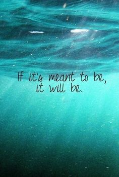If it's mean to be, it will be.