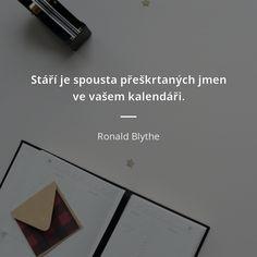 Stáří je spousta přeškrtaných jmen ve vašem kalendáři. - Ronald Blythe #stáří