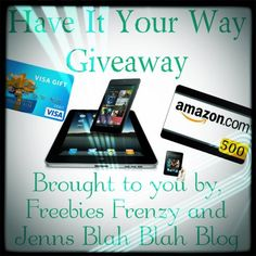 Have It Your Way #Giveaway Frenzy! Winner Chooses Prize! Don't miss your chance to win a Amazon Gift Card, Gas Card Walmart Card Tablets... hurry over and enter!