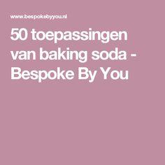 50 toepassingen van baking soda - Bespoke By You