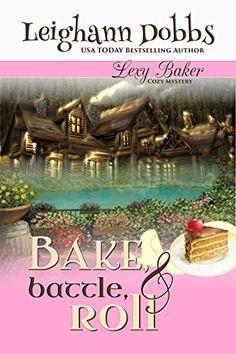 Bake, Battle & Roll (Lexy Baker Cozy Mystery Series Book 6) by Leighann Dobbs