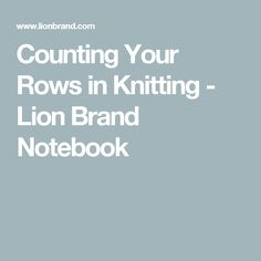 Counting Your Rows in Knitting  - Lion Brand Notebook