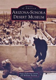 Images of America Arizona-Sonora Desert Museum  http://www.desertmuseumgiftshop.com/product/images-of-america-arizonasonora-desert-museum-1550.cfm