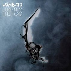 Jump Into The Fog - The Wombats One of the best songs on the album This Modern Glitch. It's currently playing on a loop for me.