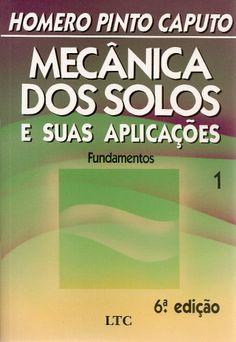 CAPUTO, Homero Pinto. Mecânica dos solos e suas aplicações: volume 1: fundamentos. 6 ed. Rio de Janeiro: LTC, 2013. v. 1. xii, 234 p. Inclui bibliografia; il.; 24cm. ISBN 9788521605591.  Palavras-chave: MECANICA DO SOLO.  CDU 624.131 / C255m / v. 1 / 6 ed. / 2013