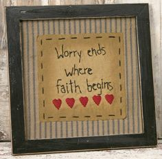 New Primitive Country WORRY ENDS WHERE FAITH BEGINS Stitchery Sampler Picture Primitive Embroidery, Primitive Stitchery, Primitive Signs, Primitive Crafts, Primitive Christmas, Country Primitive, Country Christmas, Christmas Christmas, Primitive Patterns