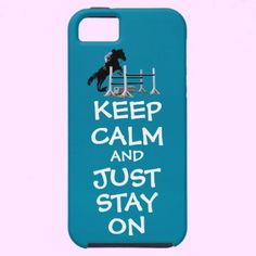 Funny Keep Calm & Just Stay On iPhone 5 Case  Funny Keep Calm and Just Stay On horse design. Fun gift for the equestrian in your life. You can customize this case too! Just click on the Customize it! button and you can change the font, background, size of design and more. Have fun with it!