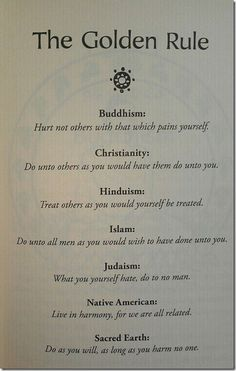 As we all have different beliefs, at the end of the day the idea is to be a good person. No matter how hard the day may seem, you will have to respect the one rule that binds all religions together.