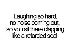 Been there. Head thrown back. eventually a snort comes out. Gawd I LOVE things that make me laugh like that.