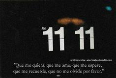"""<3 """"Que me quiera, que me ame, que me espere, que me recuerde, que no me olvide por favor."""""""