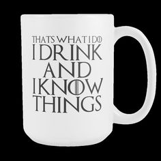 Thats What I Do I Drink and I Know Things- Coffee Mug – Moneyline