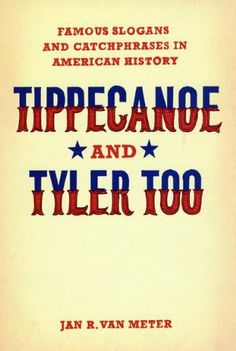 Tippecanoe and Tyler Too: Famous Slogans and Catchphrases in American History by Jan R. Van Meter. Save 22 Off!. $12.48. Publication: November 15, 2009. Publisher: University Of Chicago Press; Reprint edition (November 15, 2009)