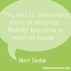 """""""Try not to become a man of success. Rather become a man of value."""" ~ Albert Einstein #quotes"""