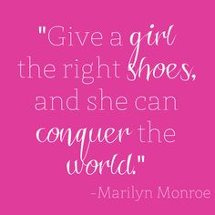 """""""Give a girl the right shoes, and she can conquer the world."""" - Marilyn Monroe #MarilynMonroe #MarilynQuotes #MonroeQuotes #VonMaur"""