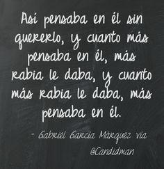 """""""Así pensaba en él, sin quererlo, y cuanto más pensaba en él, más rabia le daba, y cuanto más rabia le daba, más pensaba en él"""". #GabrielGarcíaMárquez  #Poema #Poemas @candidman"""