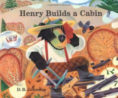 Henry Builds a Cabin Henry