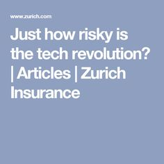 Just how risky is the tech revolution? | Articles | Zurich Insurance